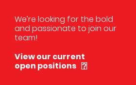 We're looking for the bold and passionate to join our team!  View our current open positions